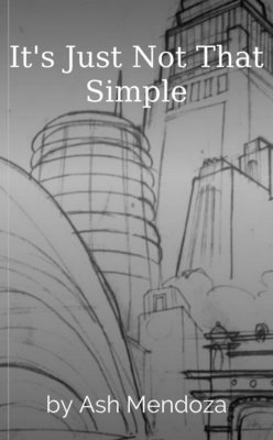 It's Just Not That Simple by Ash Mendoza