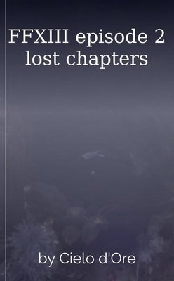 FFXIII episode 2 lost chapters by Cielo d'Ore