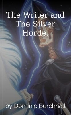 The Writer and The Silver Horde. by Dominic Burchnall