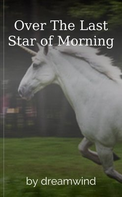Over The Last Star of Morning by dreamwind