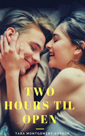 Two Hours Til Open by Tara Montgomery Author