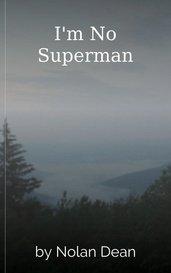 I'm No Superman by Nolan Dean