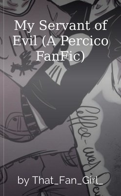 My Servant of Evil (A Percico FanFic) by That_Fan_Girl_