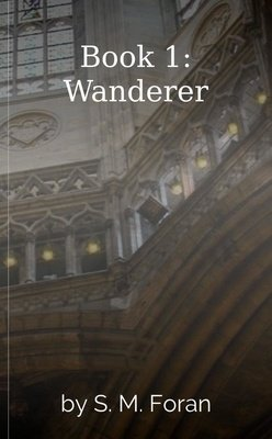 Book 1: Wanderer by S. M. Foran