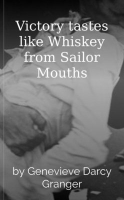 Victory tastes like Whiskey from Sailor Mouths by Genevieve Darcy Granger