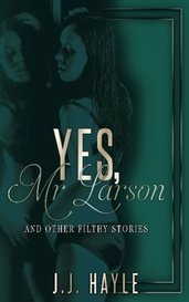 Yes, Mr Larson and Other Filthy Stories (Yes, Mr Larson #1) by JJ Hayle