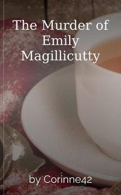 The Murder of Emily Magillicutty by Corinne42