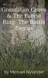 Grandilian Grove  &  The Faerie Ring:  The Battle Begins by Michael Nylander