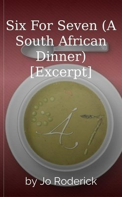 Six For Seven (A South African Dinner) [Excerpt] by Jo Roderick