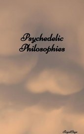 Psychedelic Philosophies by RoyalOnyx