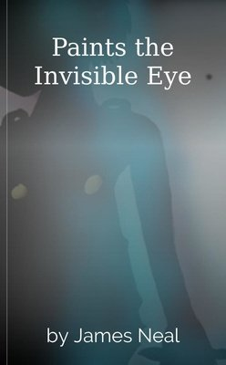 Paints the Invisible Eye by James Neal