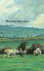 Sheep May Safely Graze by L M Clancy