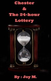Chester and the 24-hour Lottery by Joy M.