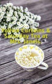 Yellow Curtains & Saturday Tea at Mrs. Janels. by Gabbios
