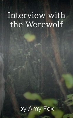 Interview with the Werewolf by Amy  Fox
