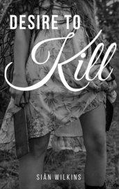 Desire To Kill by Siân Wilkins