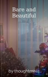 Bare and Beautiful by thoughtmass