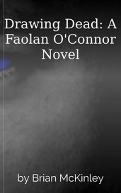 Drawing Dead: A Faolan O'Connor Novel by Brian McKinley