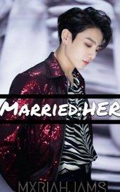 『married| her| j.j.k』 by mxriahjams