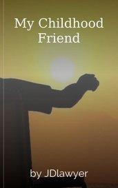 My Childhood Friend by JDlawyer