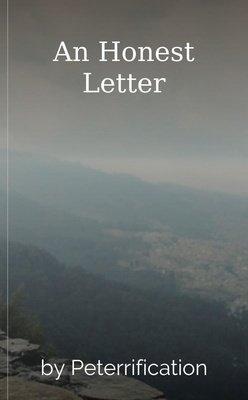 An Honest Letter by Peterrification