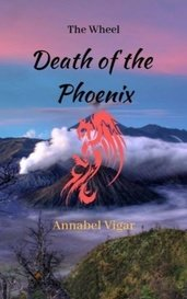 The Wheel - Book 1: Death of the Phoenix by Annabel Vigar