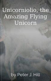 Unicorniolio, the Amazing Flying Unicorn by Peter J. Hill