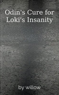 Odin's Cure for Loki's Insanity by willow