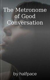 The Metronome of Good Conversation by halfpace