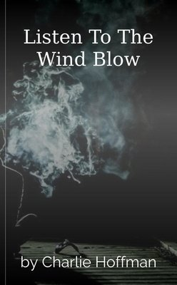Listen To The Wind Blow by Charlie  Hoffman