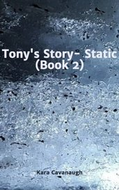 Tony's Story- Static (Book 2) by Kara Cavanaugh