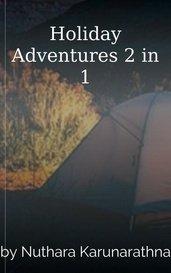Holiday Adventures 2 in 1 by Nuthara Karunarathna