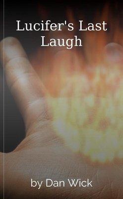 Lucifer's Last Laugh by Dan Wick
