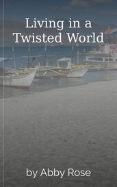 Living in a Twisted World by Abby Rose