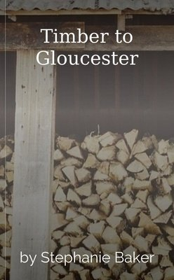 Timber to Gloucester by Stephanie Baker