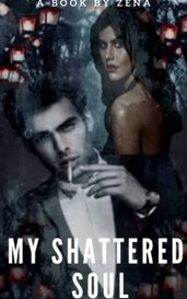 My Shattered Soul  by Zena Shayk