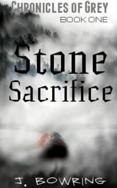 Stone Sacrifice - Chronicles of Grey Series by J Bowring