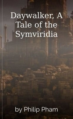Daywalker, A Tale of the Symviridia by Philip Pham