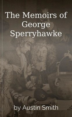 The Memoirs of George Sperryhawke by Austin Smith