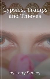 Gypsies, Tramps and Thieves by Larry Seeley