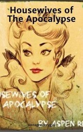 Housewives of The Apocalypse by justagrocerygirl