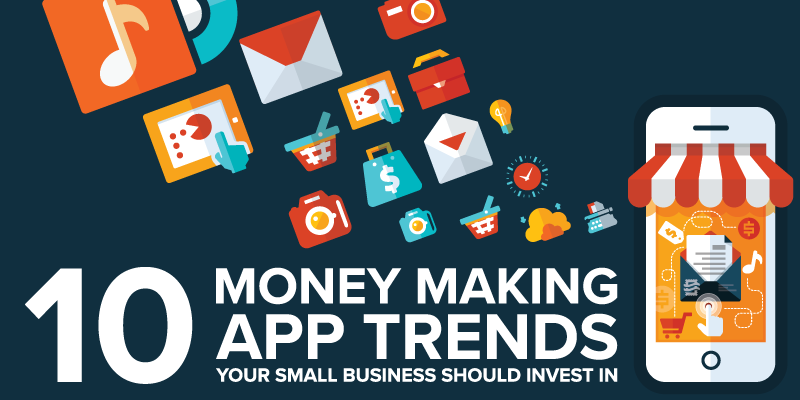 10 Money Making App Trends Your Small Business Should Invest In