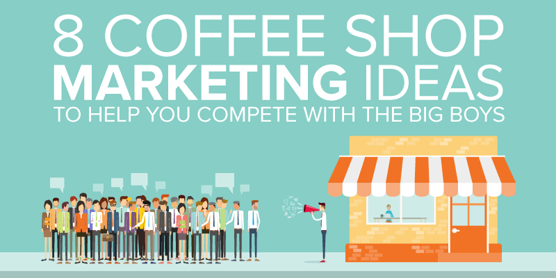 8 Coffee Shop Marketing Ideas to Help You Compete with the Big Boys