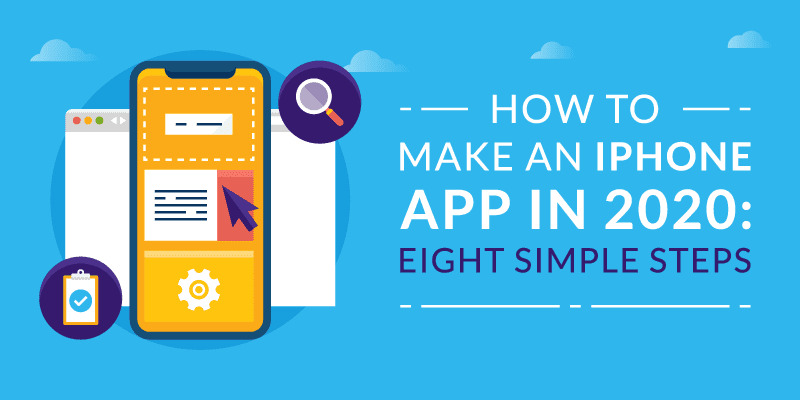 How to Make an iPhone App in 2020: Eight Simple Steps