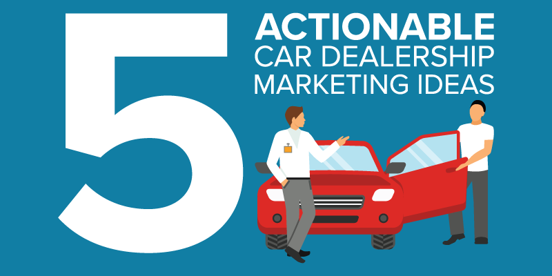 5 Actionable Car Dealership Marketing Ideas