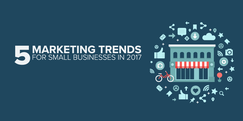 5 Marketing Trends for Small Businesses in 2017