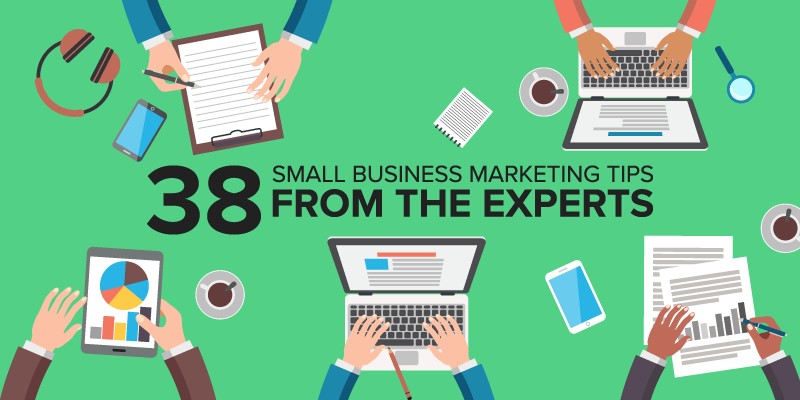 38 Small Business Marketing Tips from the Experts