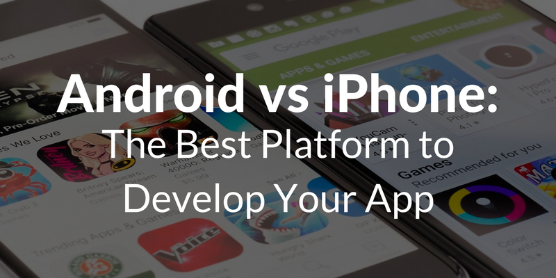 Android vs iPhone: The Best Platform to Develop Your App