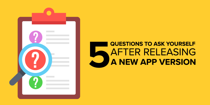 Five Questions to Ask Yourself after Releasing a New App Version