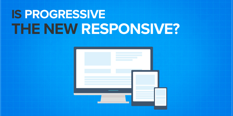 Is Progressive the New Responsive?